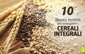 Cereali integrali per la salute: 10 motivi per mangiarli