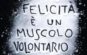 La felicità è un muscolo volontario… Scelgo di essere felice!