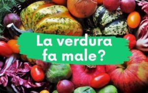 La verdura fa male? E i cereali? I legumi?